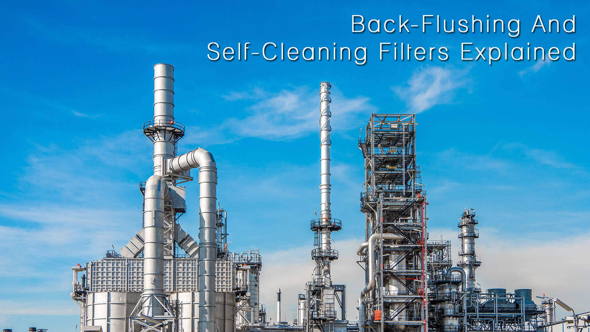Back-Flushing And Self-Cleaning Filters Explained