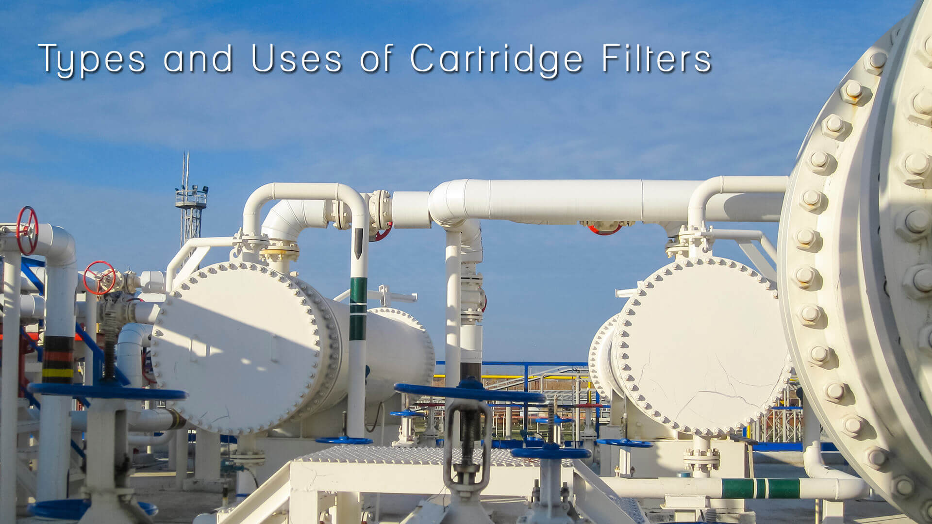 Types and Uses of Cartridge Filters