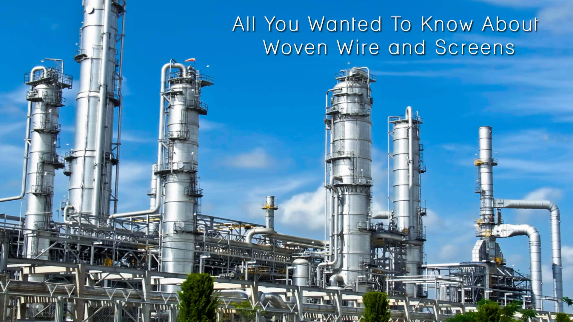 All You Wanted To Know About Woven Wire and Screens