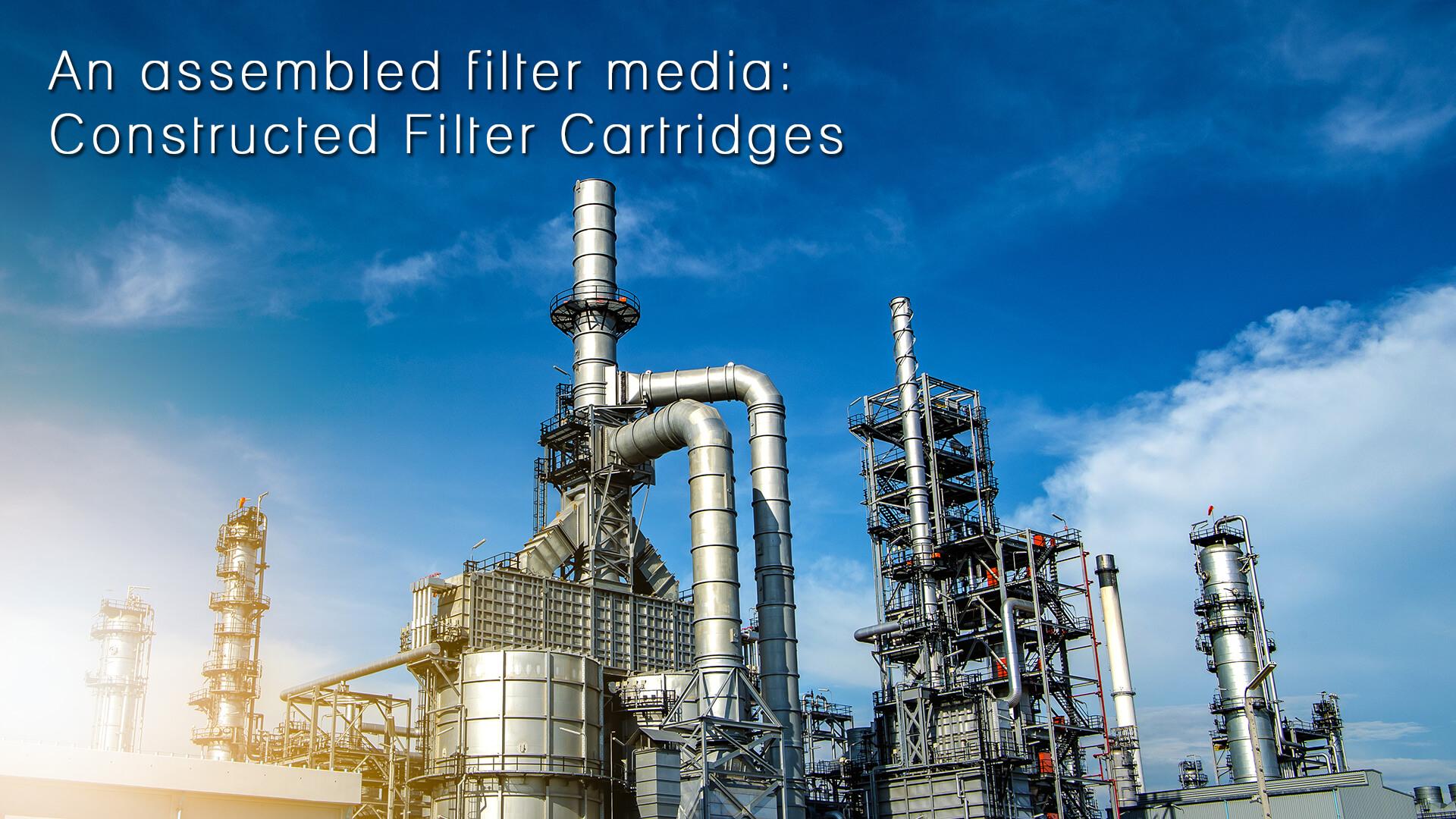 An assembled filter media Constructed Filter Cartridges