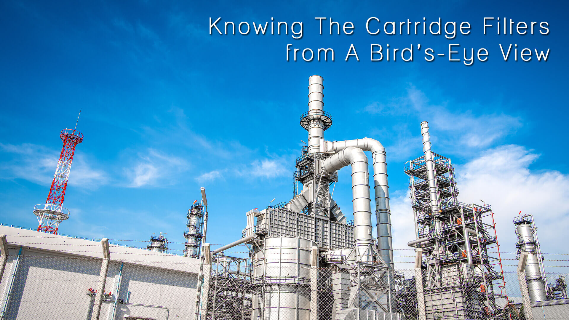 Knowing The Cartridge Filters From A Bird's-Eye View