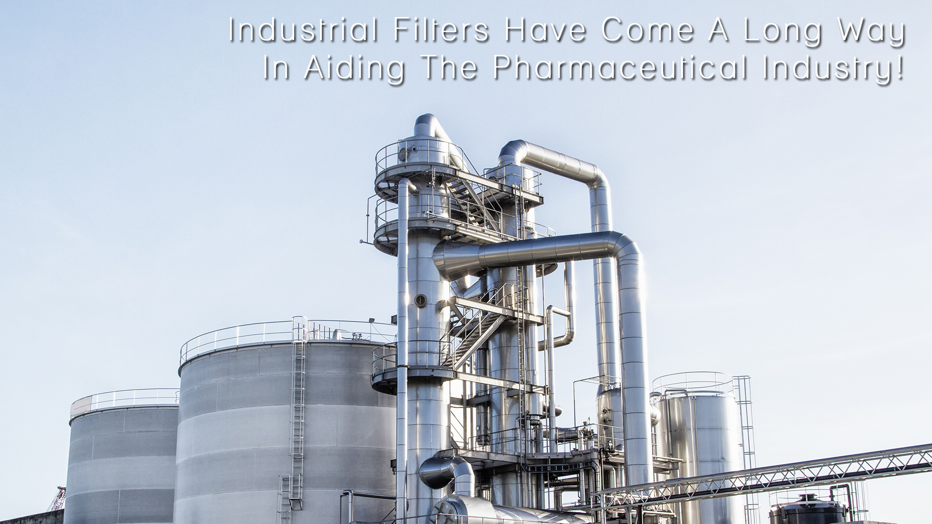 Industrial Filters Have Come A Long Way In Aiding The Pharmaceutical Industry