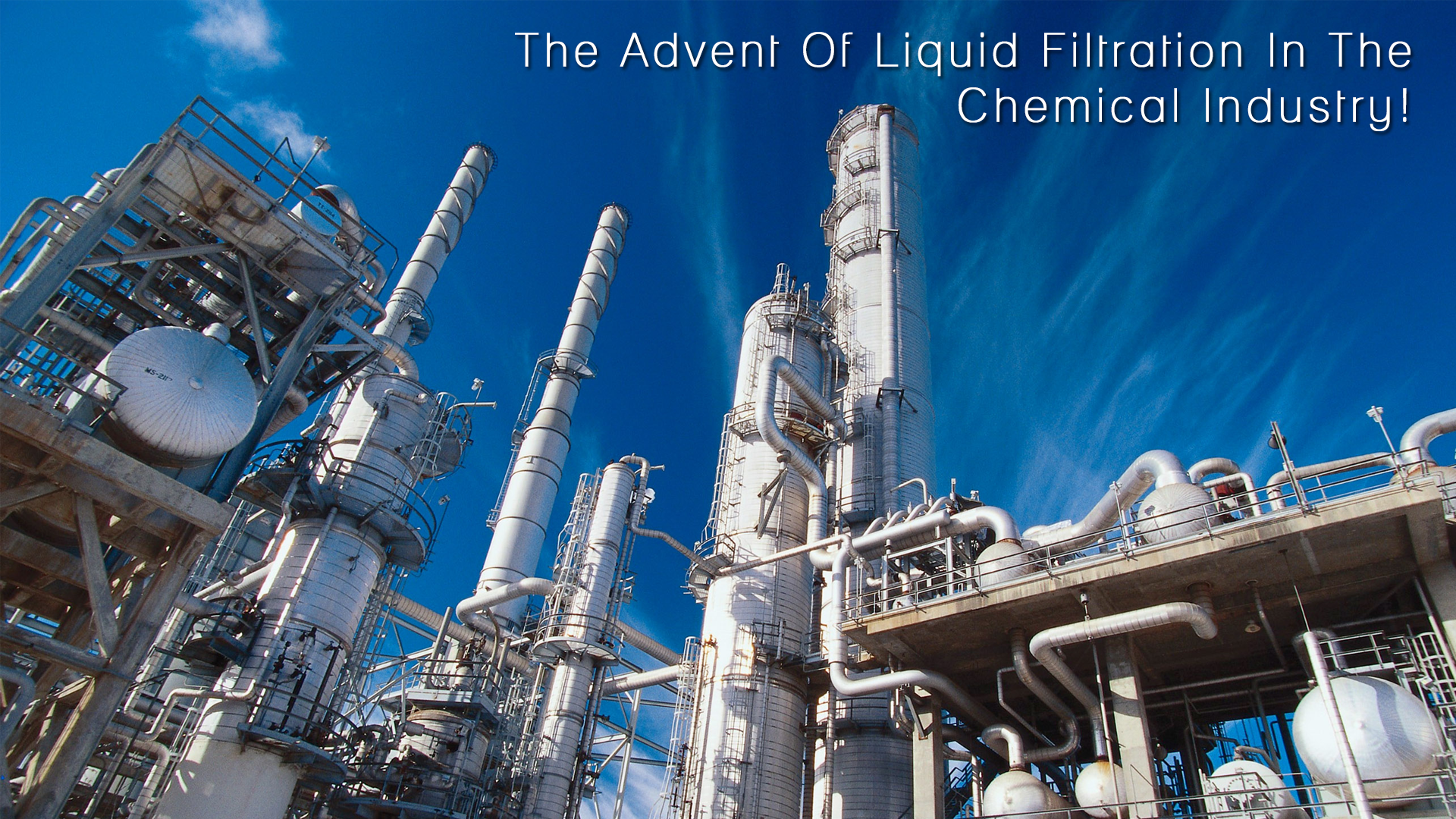 The Advent Of Liquid Filtration In The Chemical Industry